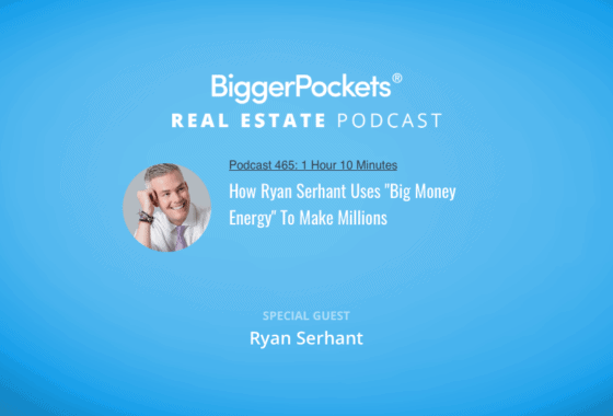 "BiggerPockets Podcast 465: How Ryan Serhant Uses ""Big Money Energy"" To Make Millions"
