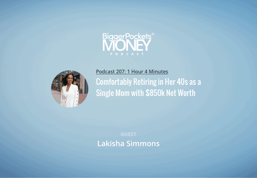 BiggerPockets Money Podcast 207: Comfortably Retiring in Her 40s as a Single Mom with $850k Net Worth