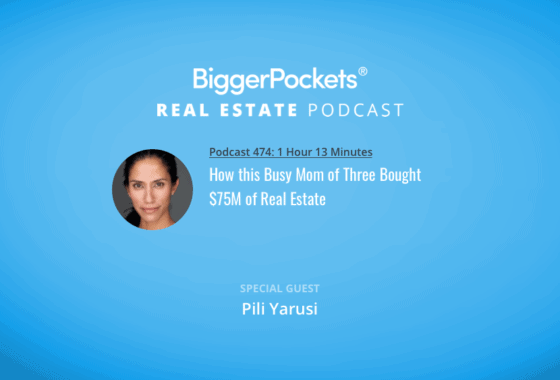 BiggerPockets Podcast 474: How this Busy Mom of Three Bought $75M of Real Estate w/ Pili Yarusi