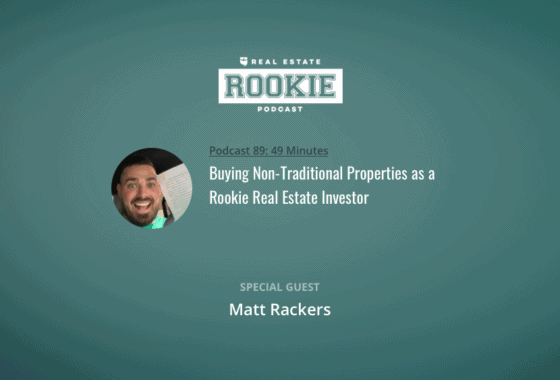 Rookie Podcast 89: Buying Non-Traditional Properties as a Rookie Real Estate Investor
