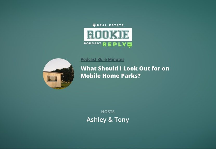 Rookie Podcast 86: Rookie Reply: What Should I Look Out for on Mobile Home Parks?