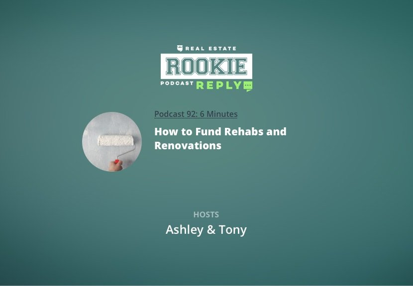 Rookie Podcast 92: Rookie Reply: How to Fund Rehabs and Renovations