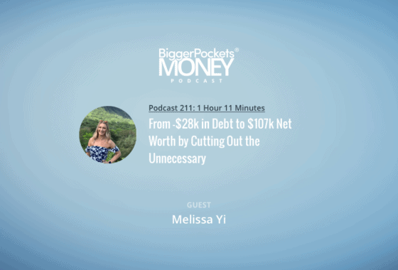 BiggerPockets Money Podcast 211: From -$28k in Debt to $107k Net Worth by Cutting Out the Unnecessary