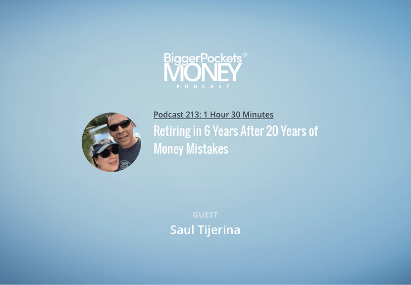 BiggerPockets Money Podcast 213: Retiring in 6 Years After 20 Years of Money Mistakes