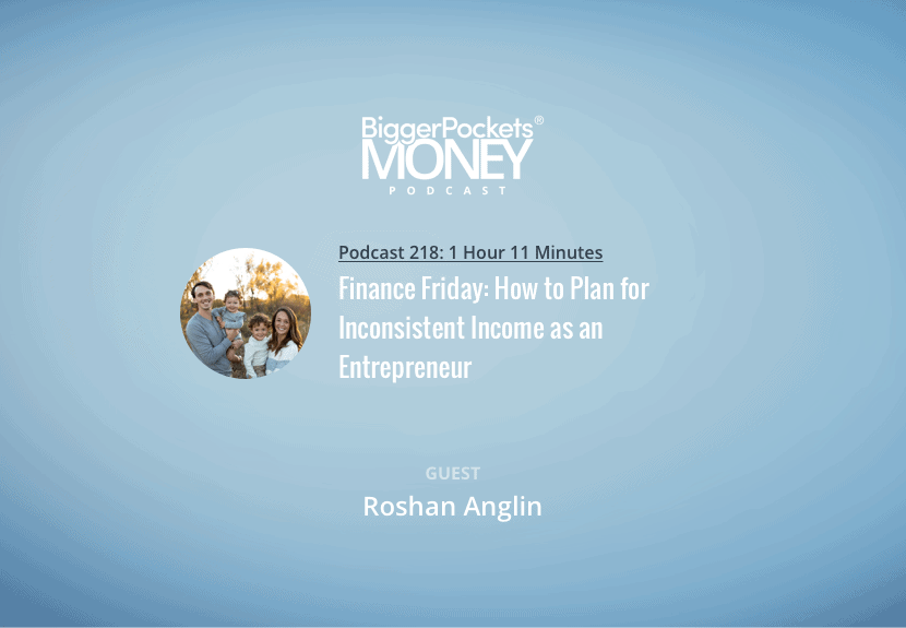 BiggerPockets Money Podcast 218: Finance Friday: How to Plan for Inconsistent Income as an Entrepreneur