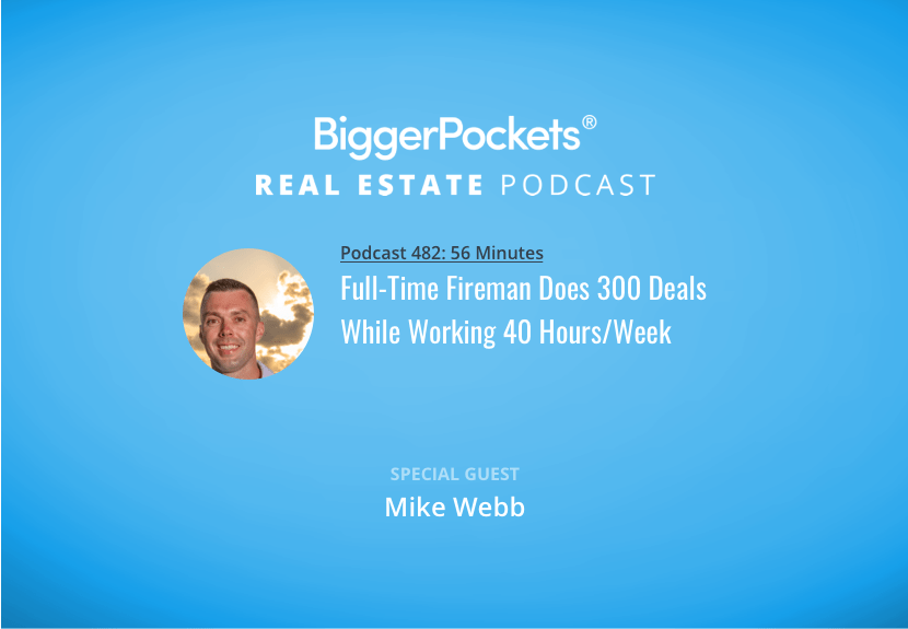 BiggerPockets Podcast 482: Full-Time Fireman Does 300 Deals While Working 40 Hours/Week