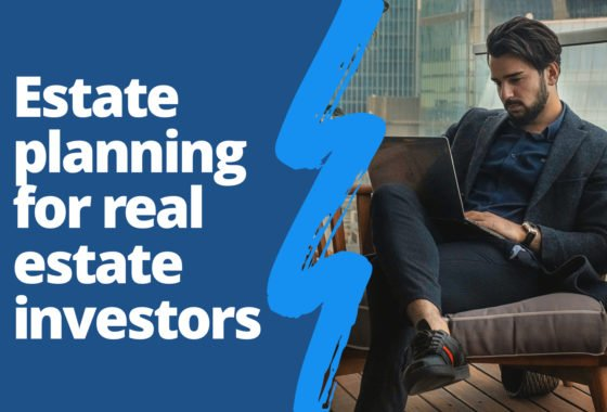 What Real Estate Investors Should Know About Estate Planning