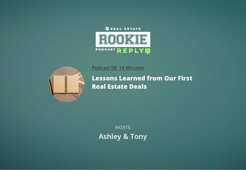 Rookie Podcast 98: Rookie Reply: Lessons Learned from Our First Real Estate Deals