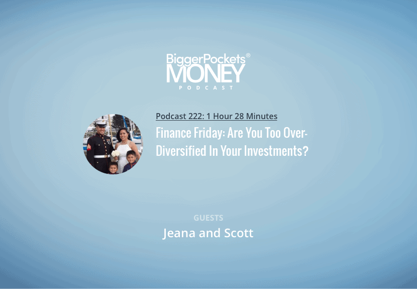 BiggerPockets Money Podcast 222: Finance Friday: Are You Too Over-Diversified In Your Investments?