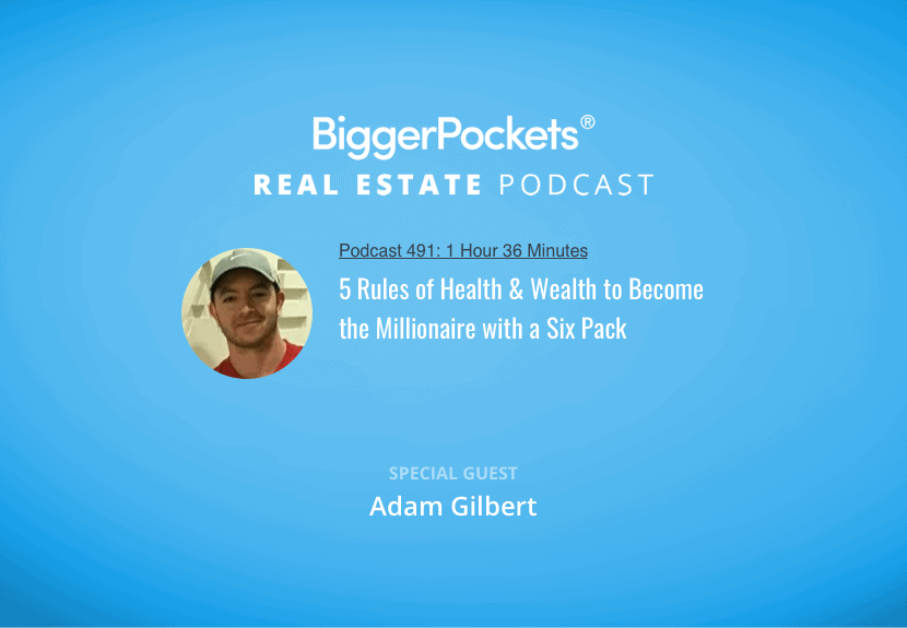 BiggerPockets Podcast 491: 5 Rules of Health & Wealth to Become the Millionaire with a Six Pack