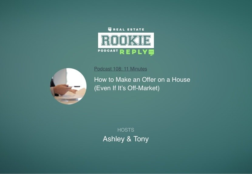 Rookie Podcast 108: Rookie Reply: How to Make an Offer on a House (Even If It's Off-Market)