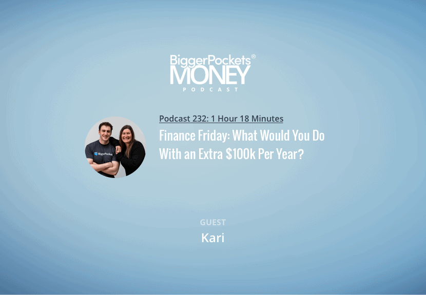 BiggerPocket Money Podcast 232: Finance Friday: What Would You Do With an Extra $100k Per Year?