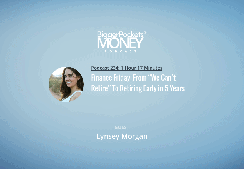 """BiggerPocket Money Podcast 234: Finance Friday: From """"We Can't Retire"""" To Retiring Early in 5 Years"""