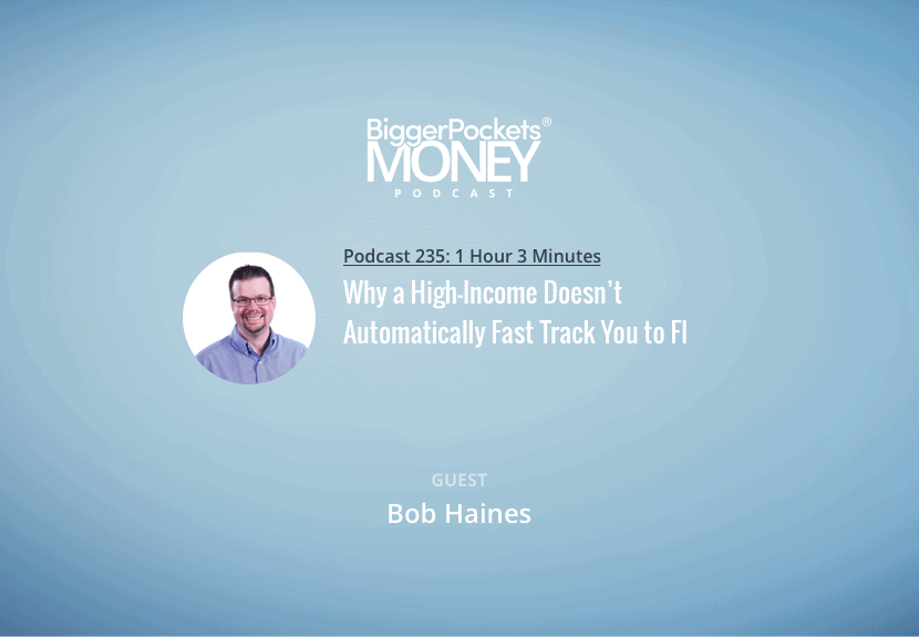 BiggerPocket Money Podcast 235: Why a High-Income Doesn't Automatically Fast Track You to FI