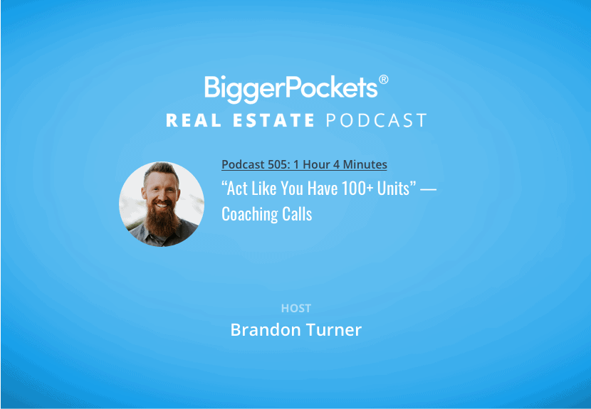 """BiggerPockets Podcast 505: """"Act Like You Have 100+ Units"""" 